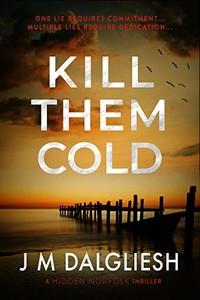 Kill Them Cold by J. M. Dalgliesh