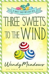 Three Sweets to the Wind by Wendy Meadows