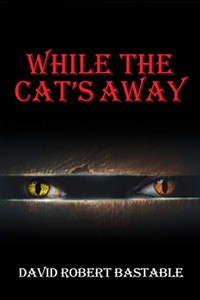 While the Cat's Away by David Bastable