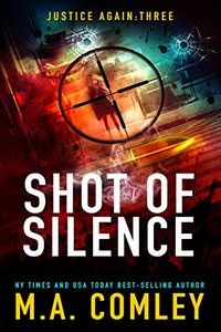 Shot of Silence by M. A. Comley