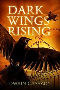 Dark Wings Rising by Dwain Cassady