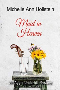 Maid in Heaven by Michelle Ann Hollstein