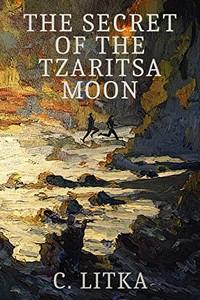 The Secret of the Tzaritsa Moon by C. Litka