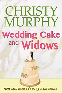 Wedding Cake and Widows by Christy Murphy