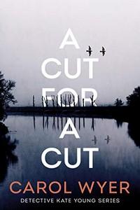 A Cut for a Cut by Carol Wyer