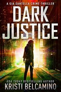 Dark Justice by Kristi Belcamino