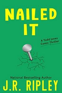 Nailed It by J. R. Ripley