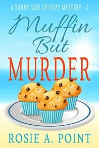 Muffin But Murder by Rosie A. Point
