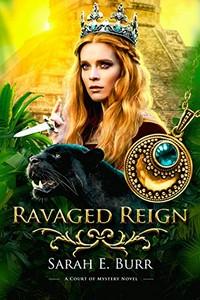 Ravaged Reign by Sarah E. Burr