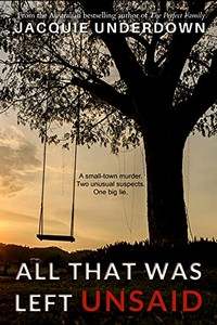 All That Was Left Unsaid by Jacquie Underdown