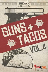 Guns + Tacos Vol. 4 by Michael Bracken & Trey R. Barker