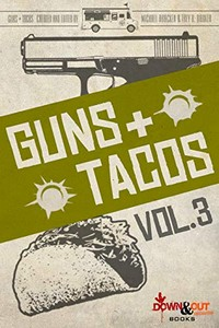 Guns + Tacos Vol. 3 by Michael Bracken & Trey R. Barker