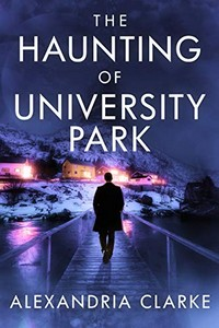 The Haunting of University Park by Alexandria Clarke