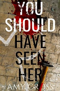 You Should Have Seen Her by Amy Cross