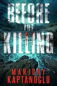 Before the Killing by Marjory Kaptanoglu