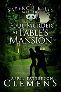 Foul Murder at Fable's Mansion by April Patterson Clemens