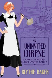 An Uninvited Corpse by Blythe Baker