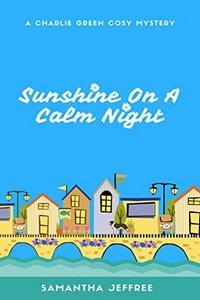Sunshine on a Calm Night by Samantha Jeffree