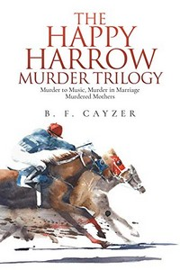 The Happy Harrow Murder Trilogy by B. F. Cayzer