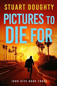 Pictures to Die For by Stuart Doughty