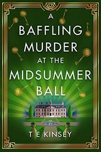 A Baffling Murder at the Midsummer Ball by T. E. Kinsey