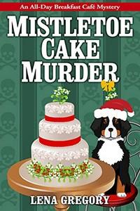 Mistletoe Cake Murder by Lena Gregory