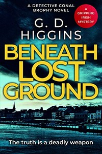 Beneath Lost Ground by G. D. Higgins