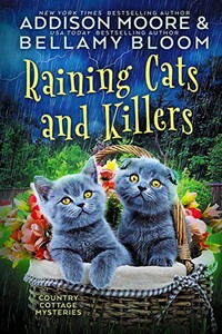 Raining Cats and Killers by Addison Moore and Bellamy Bloom