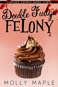 Double Fudge Felony by Molly Maple