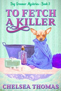 To Fetch a Killer by Chelsea Thomas