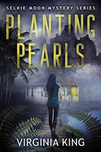 Planting Pearls by Virginia King