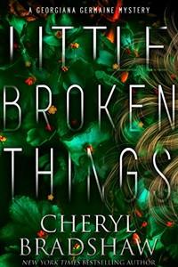 Little Broken Things by Cheryl Bradshaw