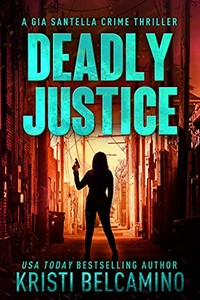 Deadly Justice by Kristi Belcamino