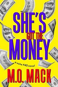 She's Got the Money by M. O. Mack