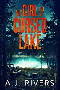 The Girl and the Cursed Lake by A. J. Rivers
