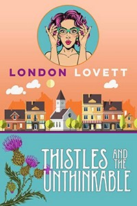 Thistles and the Unthinkable by London Lovett