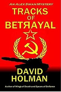 Tracks of Betrayal by David Holman