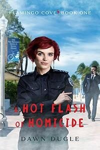 A Hot Flash of Homicide by Dawn Dugle