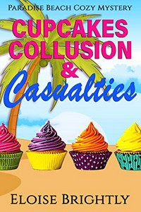 Cupcakes, Collusion, and Casualties by Eloise Brightly