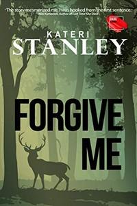 Forgive Me by Kateri Stanley