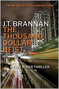 The Thousand Dollar Heist by J. T. Brannan