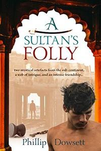 A Sultan's Folly by Phillip Dowsett