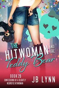 The Hitwoman and the Teddy Bear by J. B. Lynn