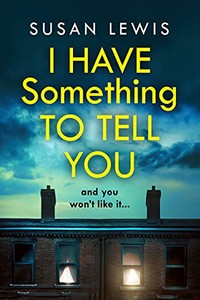 I Have Something to Tell You by Susan Lewis