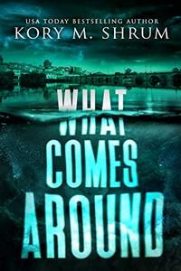 What Comes Around by Kory M. Shrum