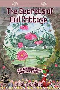 The Secrets of Owl Cottage by Trisha J. Kelly