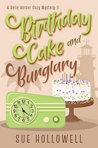 Birthday Cake and Burglary by Sue Hollowell