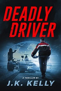 Deadly Driver by J. K. Kelly