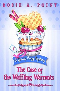 The Case of the Waffling Warrants by Rosie A. Point