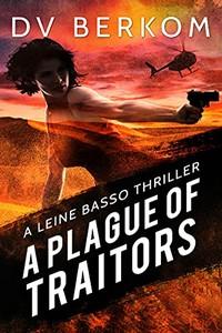 A Plague of Traitors by D. V. Berkom
